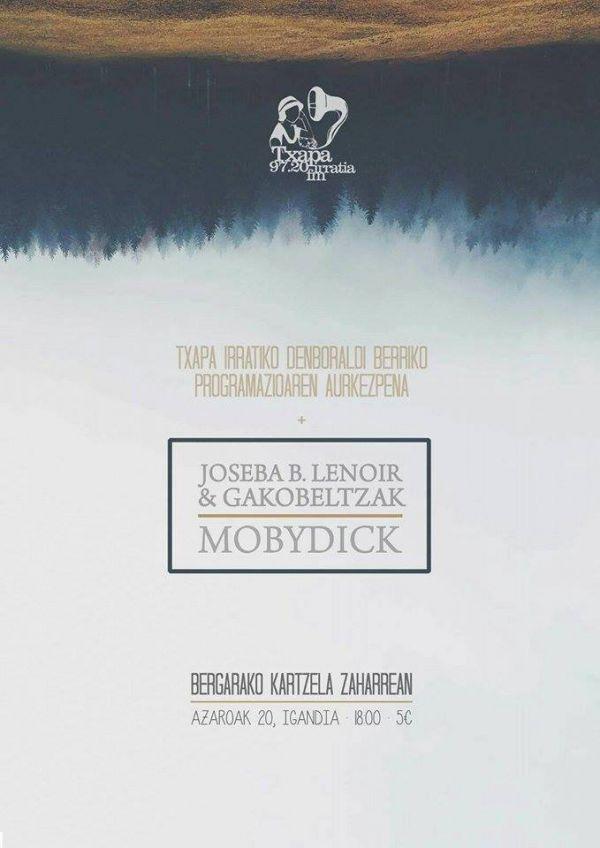 TXAPAKO KONTZERTUAK:JOSEBA B. LENOIR & GAKOBELTZAK ETA MOBYDICK