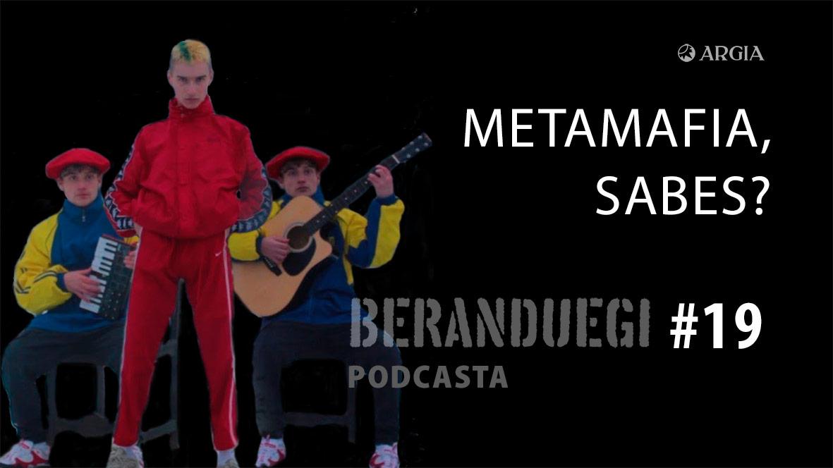 Beranduegi 19: Metamafia, sabes?