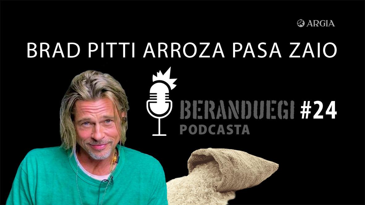 Beranduegi 24: Brad Pitti arroza pasa zaio