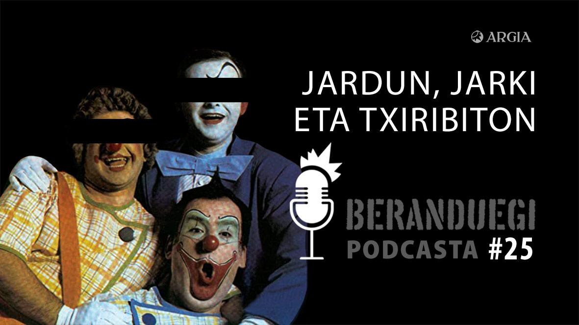 Beranduegi 25: Jardun, Jarki eta Txiribiton