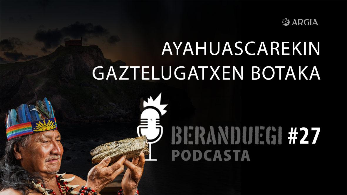 Beranduegi 27: Ayahuascarekin Gaztelugatxen botaka