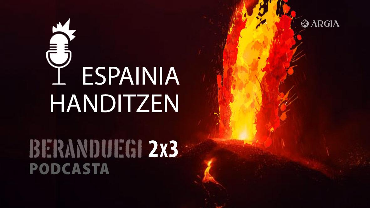 Beranduegi 2×3: Espainia handitzen